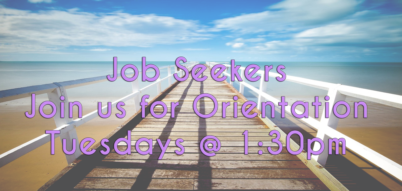 Job Seekers join us for orientation on tuesday @ 1:30